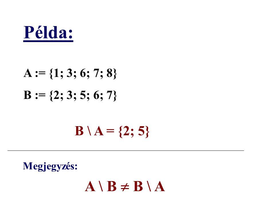 Példa: B \ A = {2; 5} A := {1; 3; 6; 7; 8} B := {2; 3; 5; 6; 7}