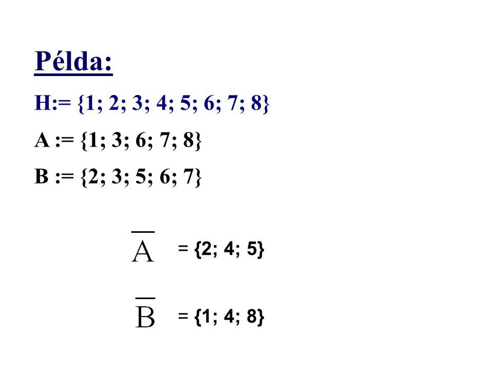 Példa: H:= {1; 2; 3; 4; 5; 6; 7; 8} A := {1; 3; 6; 7; 8}