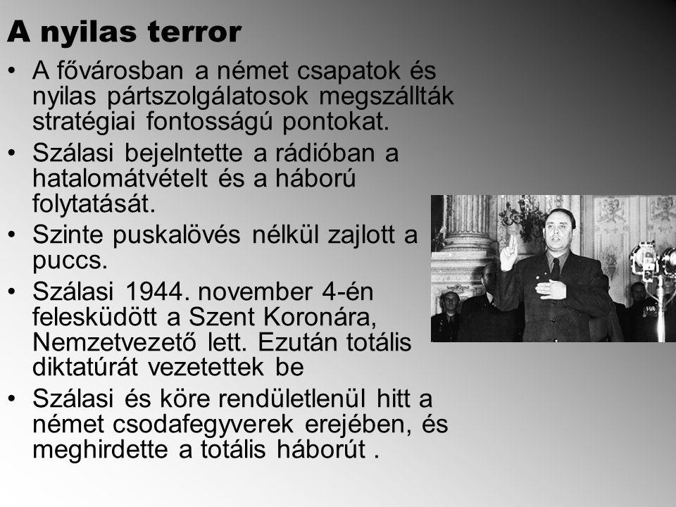 A nyilas terror A fővárosban a német csapatok és nyilas pártszolgálatosok megszállták stratégiai fontosságú pontokat.