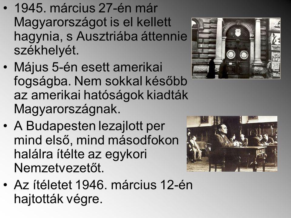 1945. március 27-én már Magyarországot is el kellett hagynia, s Ausztriába áttennie székhelyét.