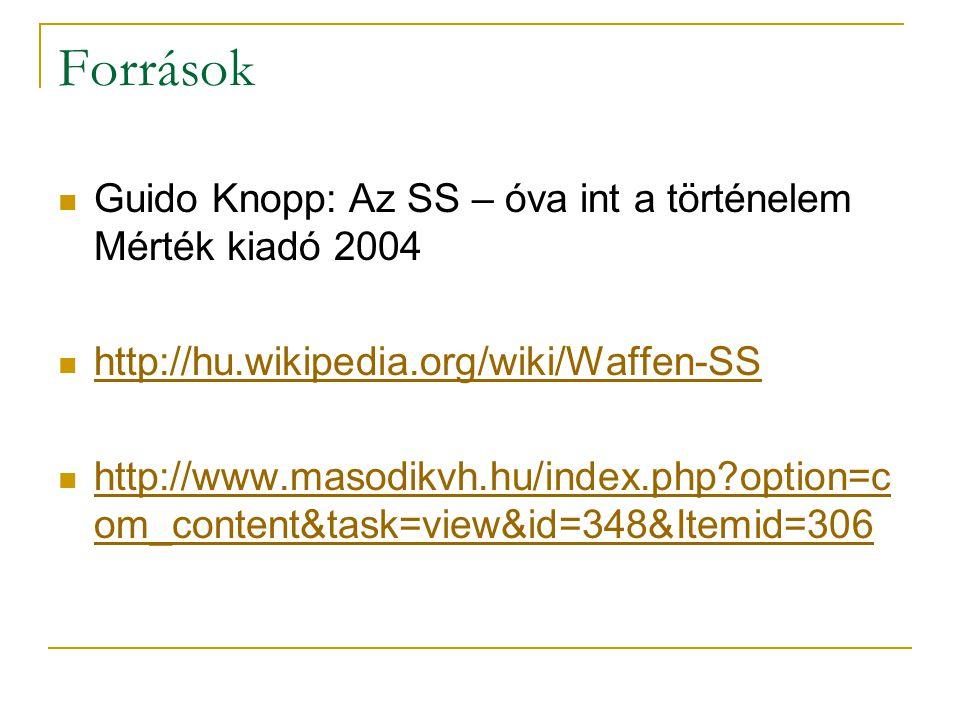 Források Guido Knopp: Az SS – óva int a történelem Mérték kiadó 2004