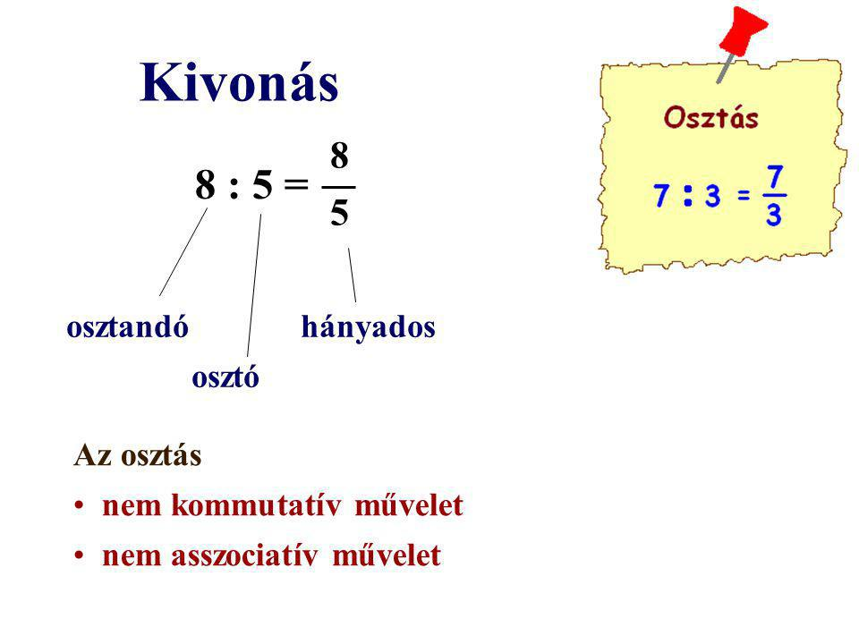 Kivonás 8 : 5 = 8 5 osztandó hányados osztó Az osztás