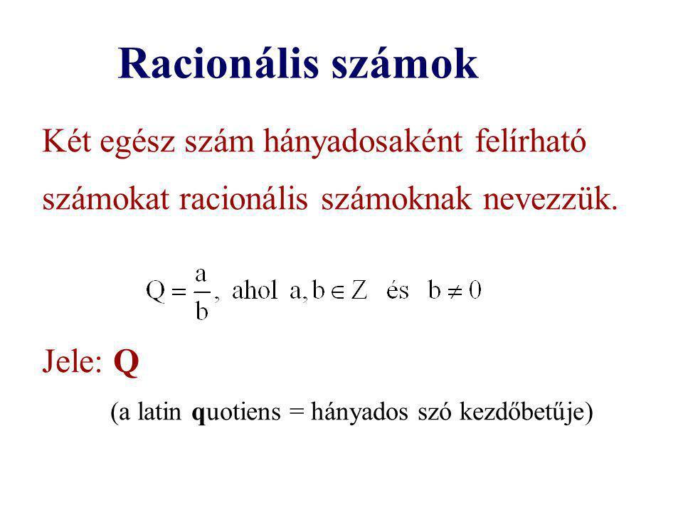 Racionális számok Két egész szám hányadosaként felírható számokat racionális számoknak nevezzük. Jele: Q.