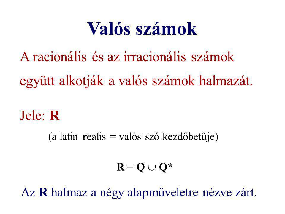 Valós számok A racionális és az irracionális számok együtt alkotják a valós számok halmazát. Jele: R.