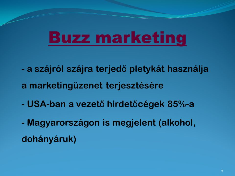 Buzz marketing - a szájról szájra terjedő pletykát használja a marketingüzenet terjesztésére.