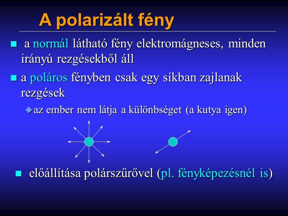 A polarizált fény a normál látható fény elektromágneses, minden irányú rezgésekből áll. a poláros fényben csak egy síkban zajlanak rezgések.
