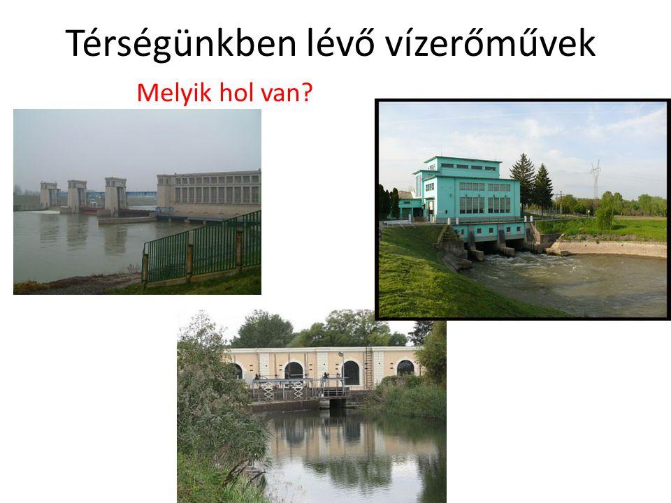 Térségünkben lévő vízerőművek