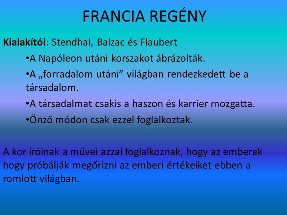 FRANCIA REGÉNY Kialakítói: Stendhal, Balzac és Flaubert