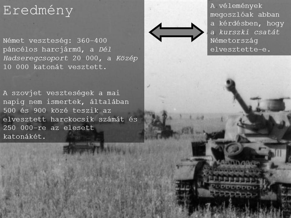 Eredmény Német veszteség: 360-400 páncélos harcjármű, a Dél Hadseregcsoport 20 000, a Közép 10 000 katonát vesztett.