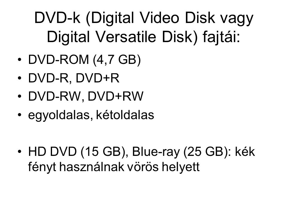 DVD-k (Digital Video Disk vagy Digital Versatile Disk) fajtái: