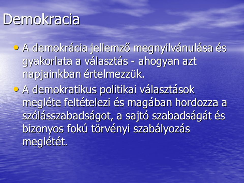Demokracia A demokrácia jellemző megnyilvánulása és gyakorlata a választás - ahogyan azt napjainkban értelmezzük.