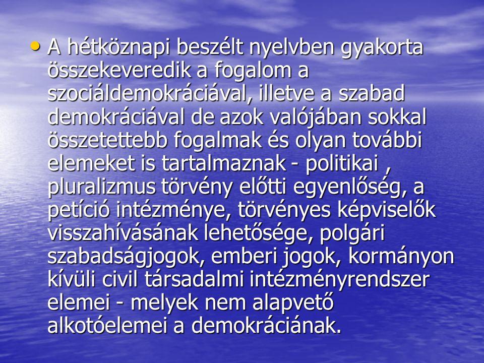 A hétköznapi beszélt nyelvben gyakorta összekeveredik a fogalom a szociáldemokráciával, illetve a szabad demokráciával de azok valójában sokkal összetettebb fogalmak és olyan további elemeket is tartalmaznak - politikai , pluralizmus törvény előtti egyenlőség, a petíció intézménye, törvényes képviselők visszahívásának lehetősége, polgári szabadságjogok, emberi jogok, kormányon kívüli civil társadalmi intézményrendszer elemei - melyek nem alapvető alkotóelemei a demokráciának.