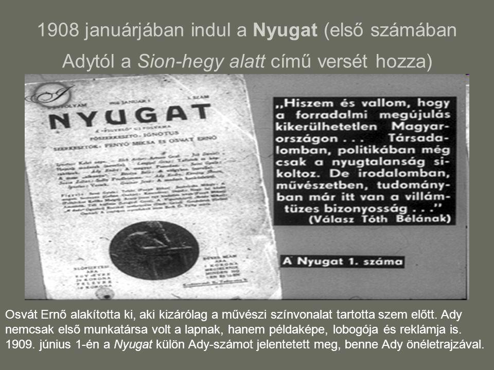 1908 januárjában indul a Nyugat (első számában Adytól a Sion-hegy alatt című versét hozza)