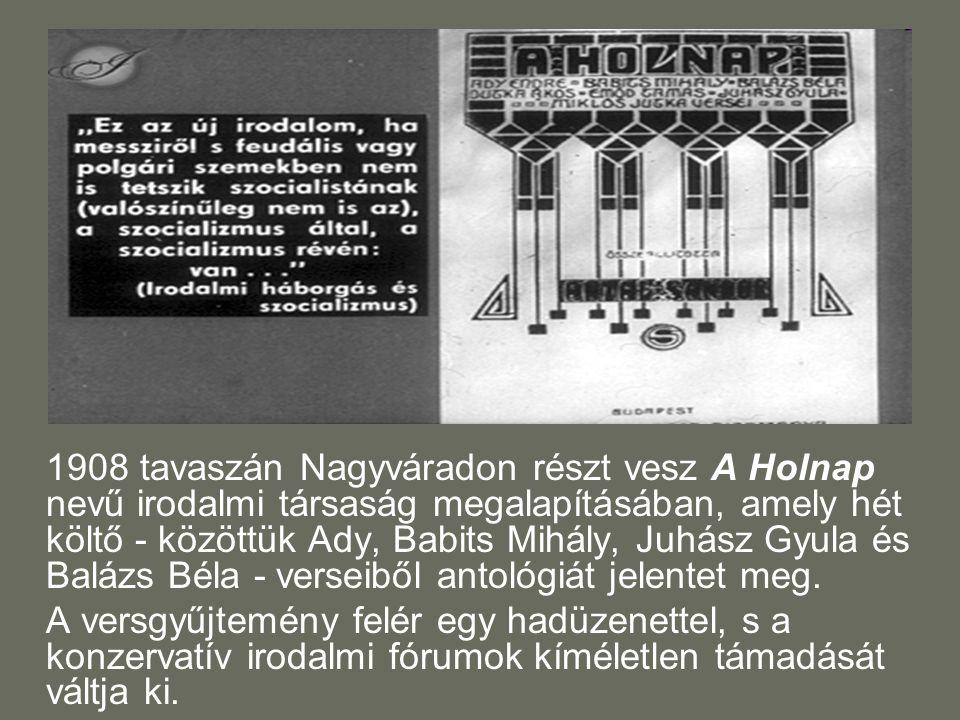 1908 tavaszán Nagyváradon részt vesz A Holnap nevű irodalmi társaság megalapításában, amely hét költő - közöttük Ady, Babits Mihály, Juhász Gyula és Balázs Béla - verseiből antológiát jelentet meg.