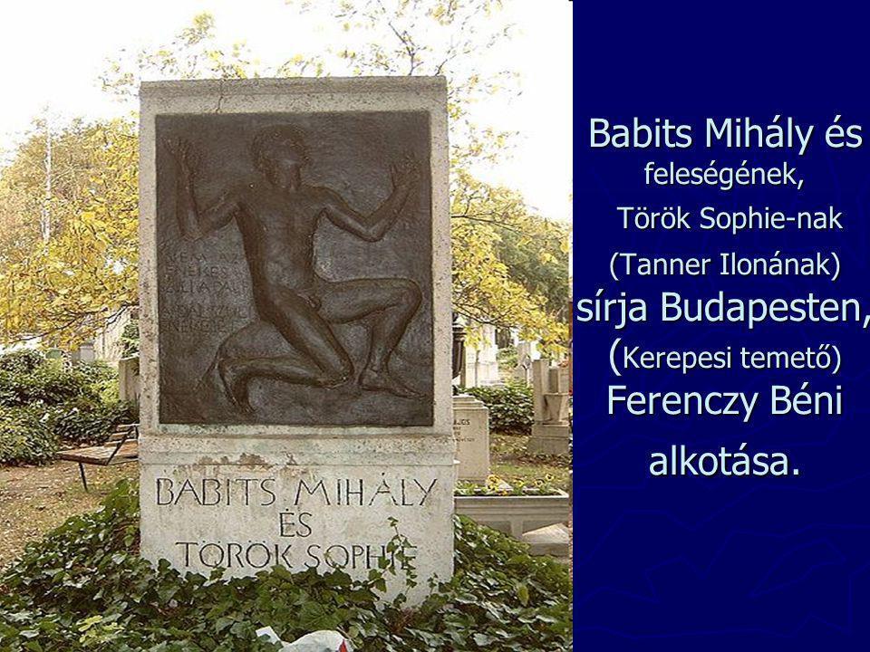 Babits Mihály és feleségének, Török Sophie-nak (Tanner Ilonának) sírja Budapesten, (Kerepesi temető) Ferenczy Béni alkotása.