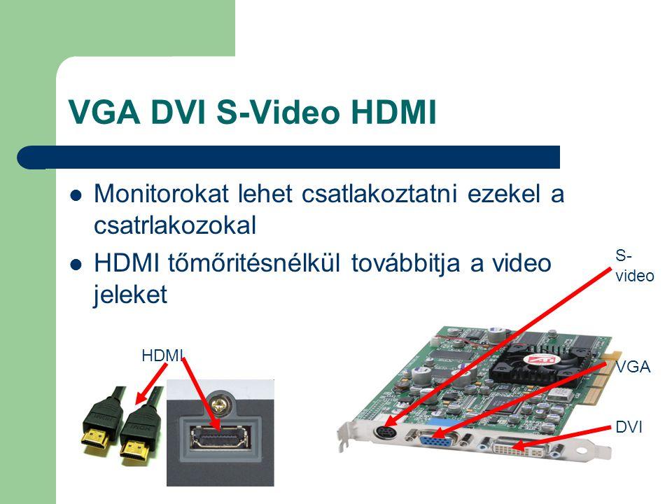 VGA DVI S-Video HDMI Monitorokat lehet csatlakoztatni ezekel a csatrlakozokal. HDMI tőmőritésnélkül továbbitja a video jeleket.