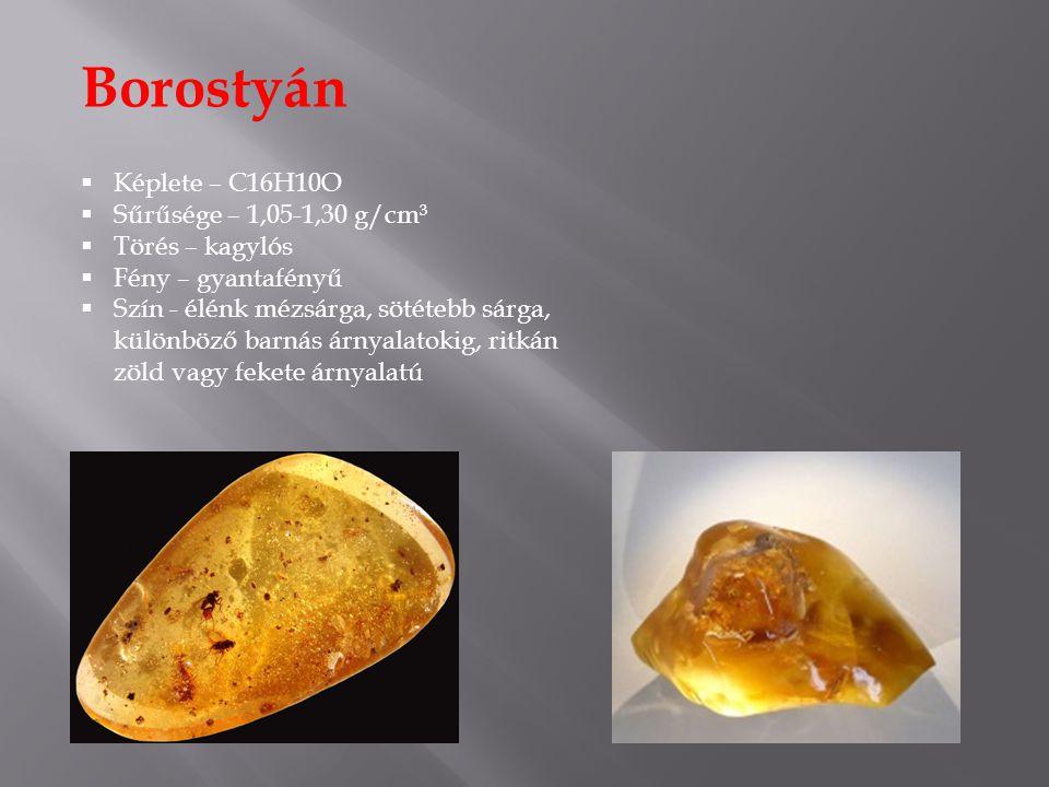 Borostyán Képlete – C16H10O Sűrűsége – 1,05-1,30 g/cm³ Törés – kagylós