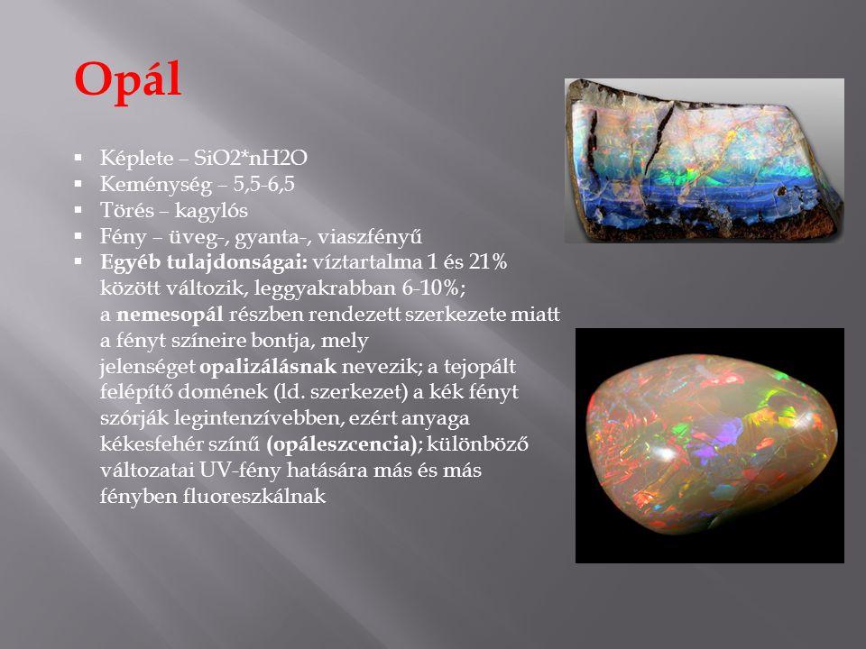 Opál Képlete – SiO2*nH2O Keménység – 5,5-6,5 Törés – kagylós