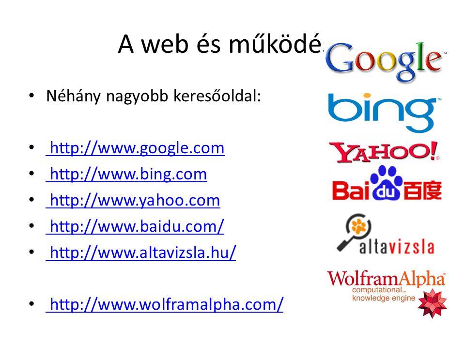 A web és működése Néhány nagyobb keresőoldal: http://www.google.com