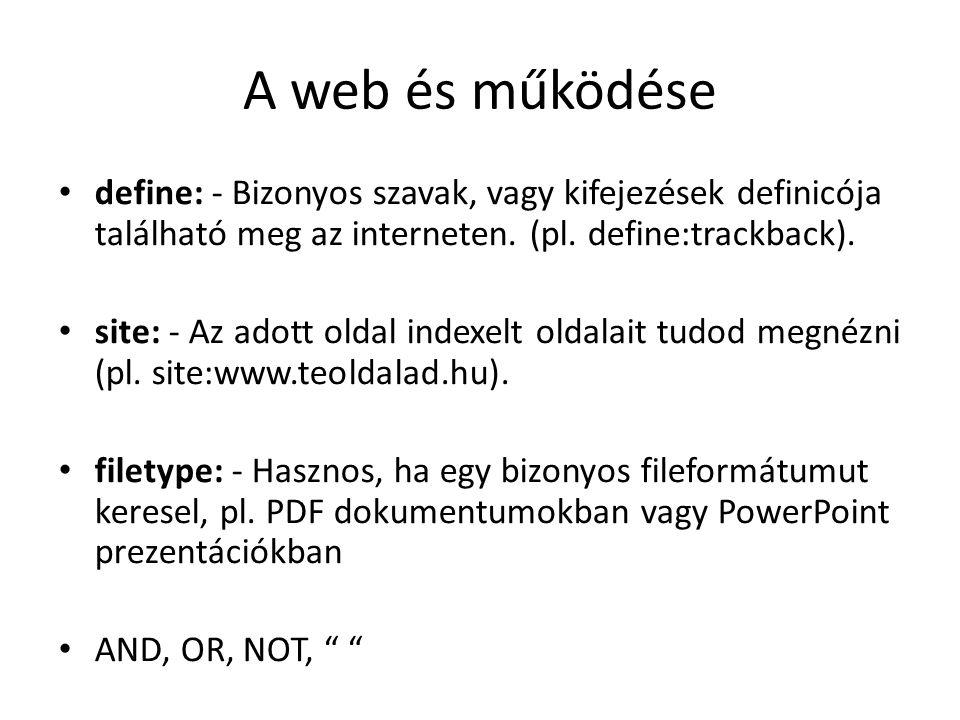A web és működése define: - Bizonyos szavak, vagy kifejezések definicója található meg az interneten. (pl. define:trackback).