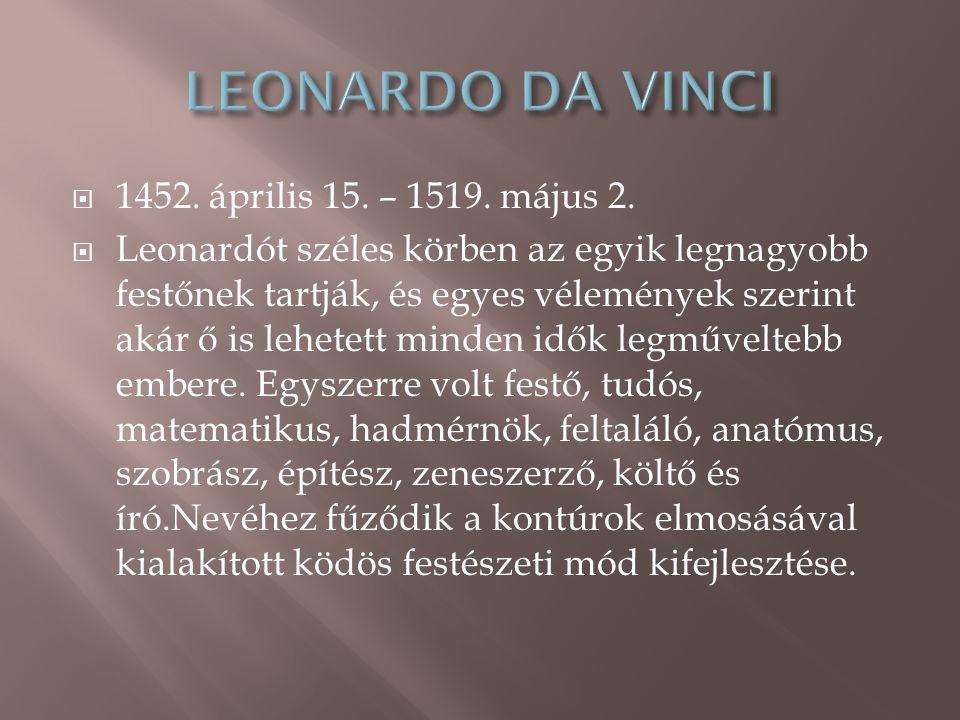 LEONARDO DA VINCI 1452. április 15. – 1519. május 2.