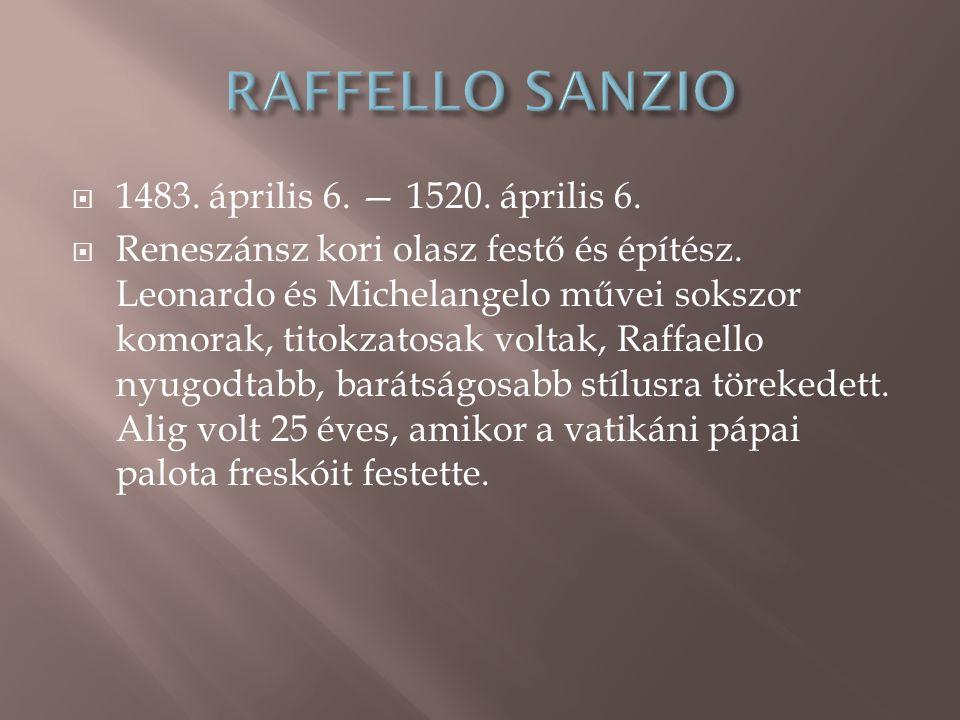 RAFFELLO SANZIO 1483. április 6. — 1520. április 6.