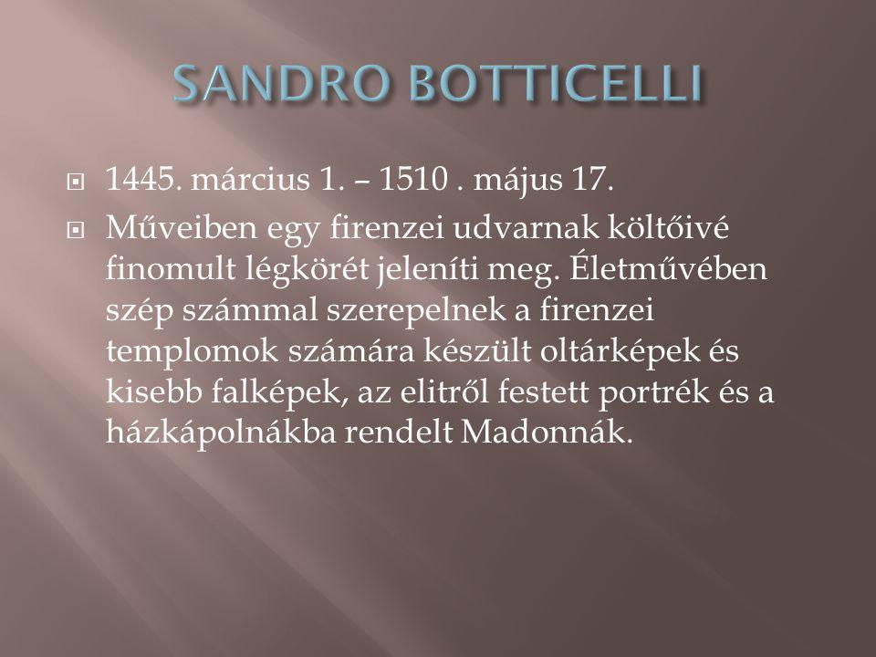 SANDRO BOTTICELLI 1445. március 1. – 1510 . május 17.