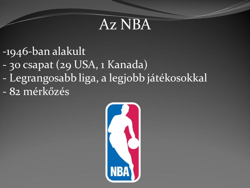 Az NBA 1946-ban alakult 30 csapat (29 USA, 1 Kanada)