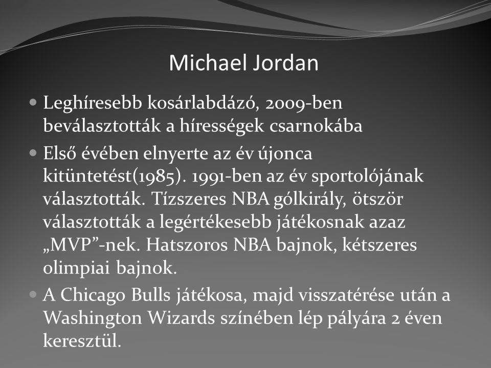 Michael Jordan Leghíresebb kosárlabdázó, 2009-ben beválasztották a hírességek csarnokába.