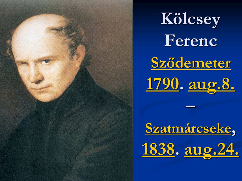 Kölcsey Ferenc Sződemeter 1790. aug.8. – Szatmárcseke, 1838. aug.24.