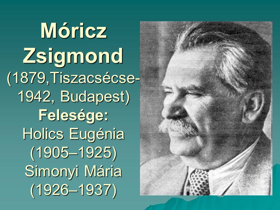 Móricz Zsigmond (1879,Tiszacsécse- 1942, Budapest) Felesége: Holics Eugénia (1905–1925) Simonyi Mária (1926–1937)