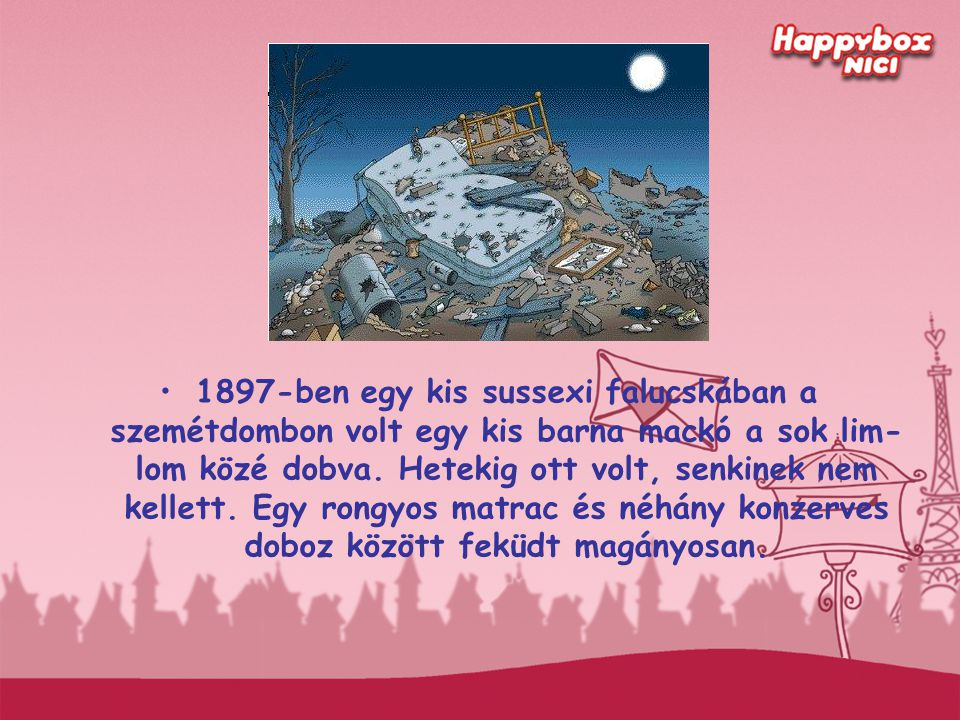 1897-ben egy kis sussexi falucskában a szemétdombon volt egy kis barna mackó a sok lim-lom közé dobva.