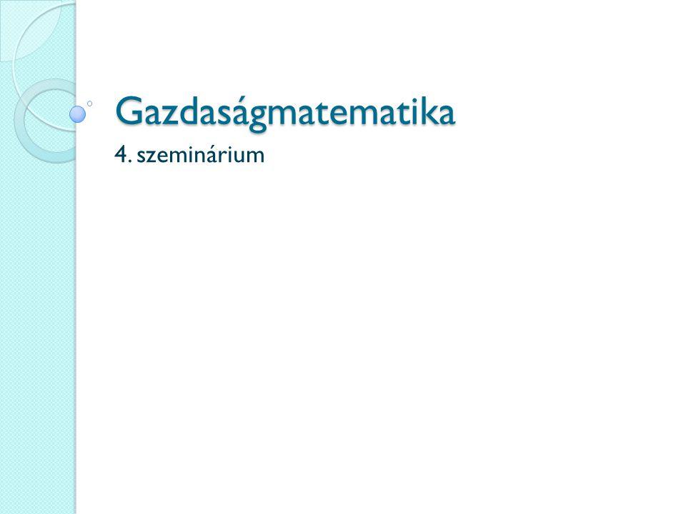 Gazdaságmatematika 4. szeminárium