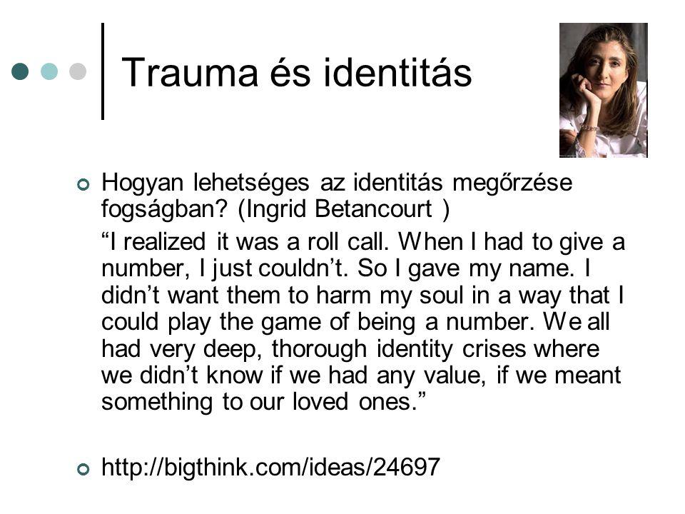 Trauma és identitás Hogyan lehetséges az identitás megőrzése fogságban (Ingrid Betancourt )