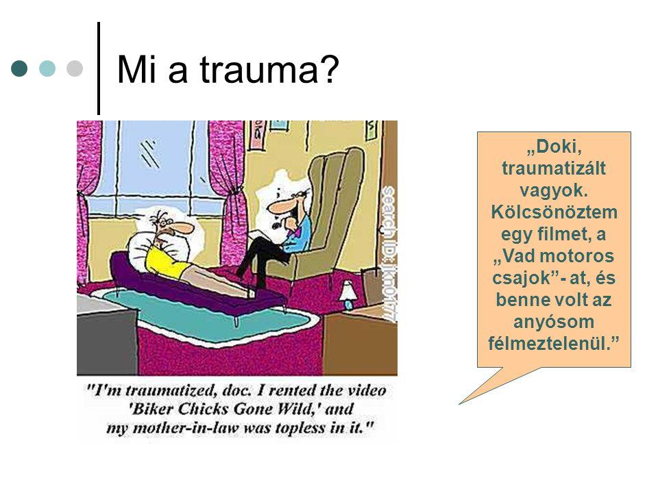 """Mi a trauma. """"Doki, traumatizált vagyok."""