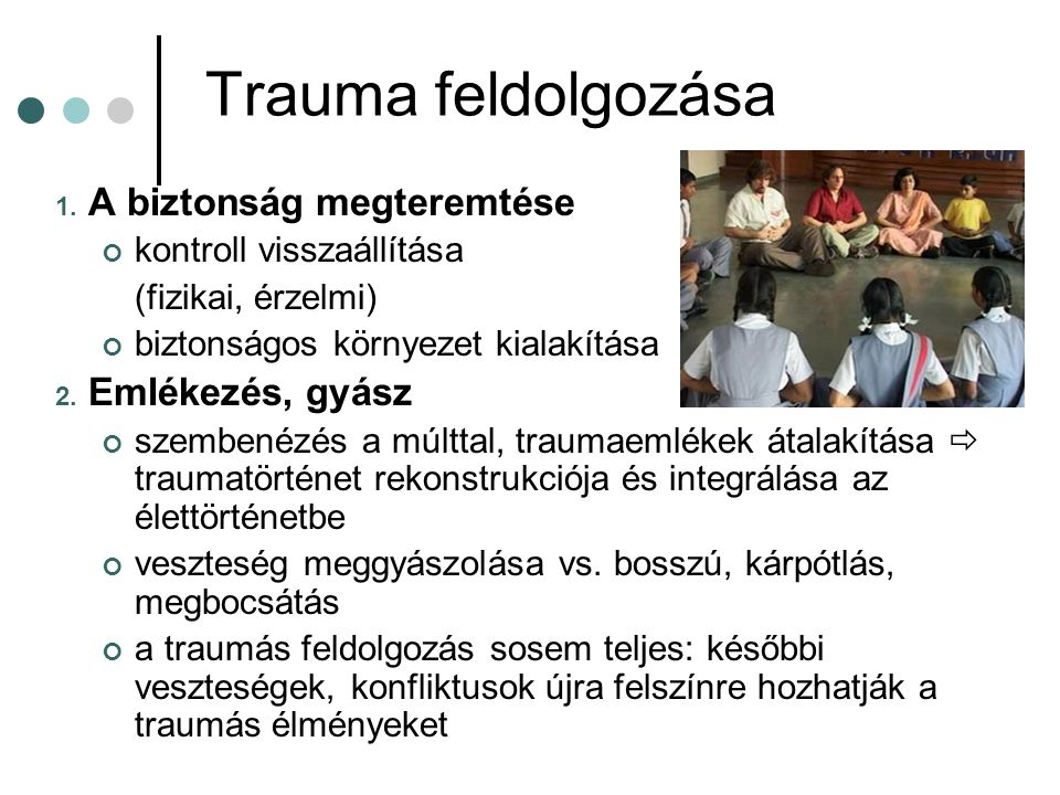 Trauma feldolgozása A biztonság megteremtése Emlékezés, gyász