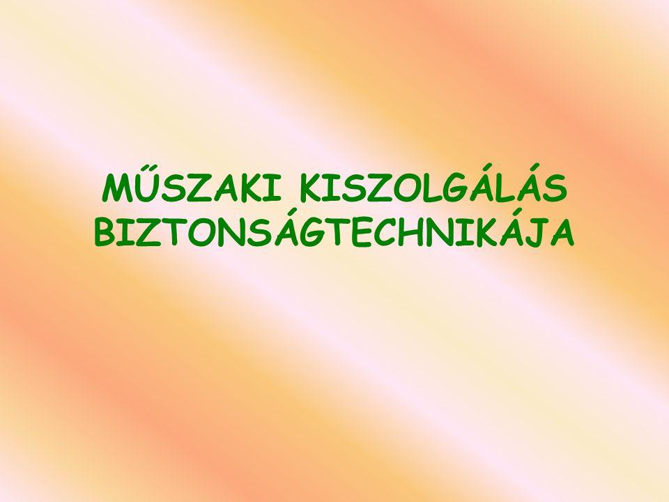MŰSZAKI KISZOLGÁLÁS BIZTONSÁGTECHNIKÁJA