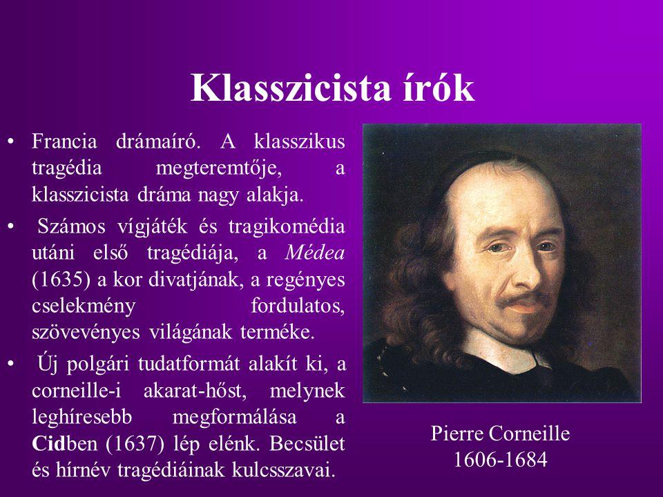 Klasszicista írók Francia drámaíró. A klasszikus tragédia megteremtője, a klasszicista dráma nagy alakja.