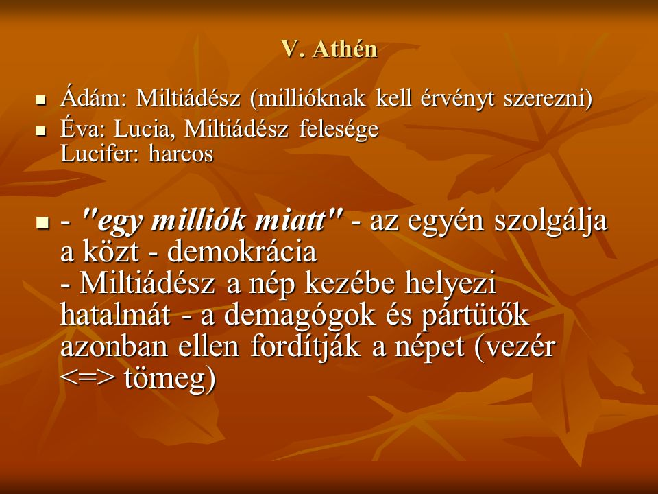V. Athén Ádám: Miltiádész (millióknak kell érvényt szerezni) Éva: Lucia, Miltiádész felesége Lucifer: harcos.