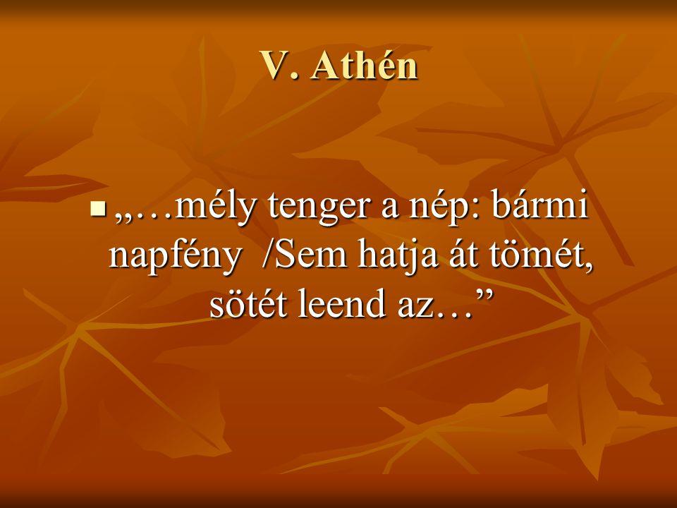 """V. Athén """"…mély tenger a nép: bármi napfény /Sem hatja át tömét, sötét leend az…"""