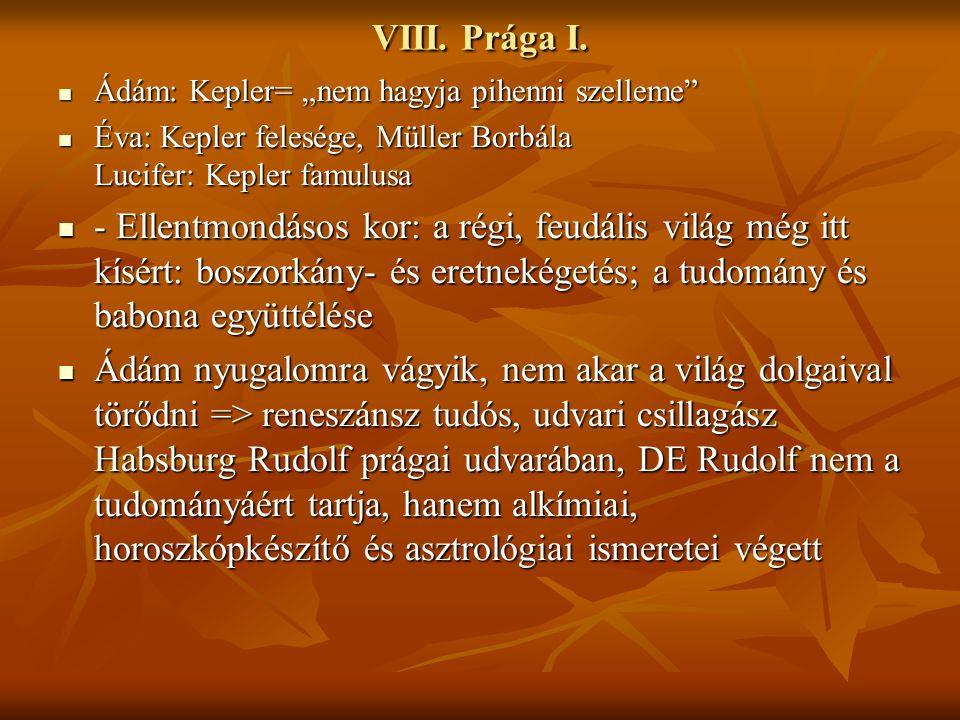 """VIII. Prága I. Ádám: Kepler= """"nem hagyja pihenni szelleme Éva: Kepler felesége, Müller Borbála Lucifer: Kepler famulusa."""