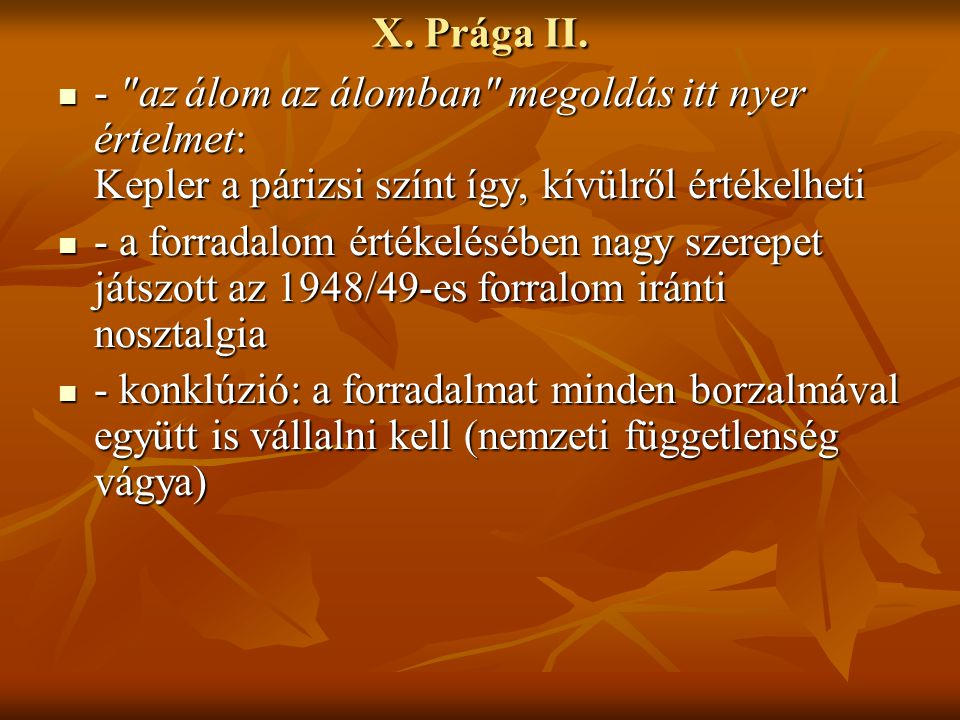 X. Prága II. - az álom az álomban megoldás itt nyer értelmet: Kepler a párizsi színt így, kívülről értékelheti.