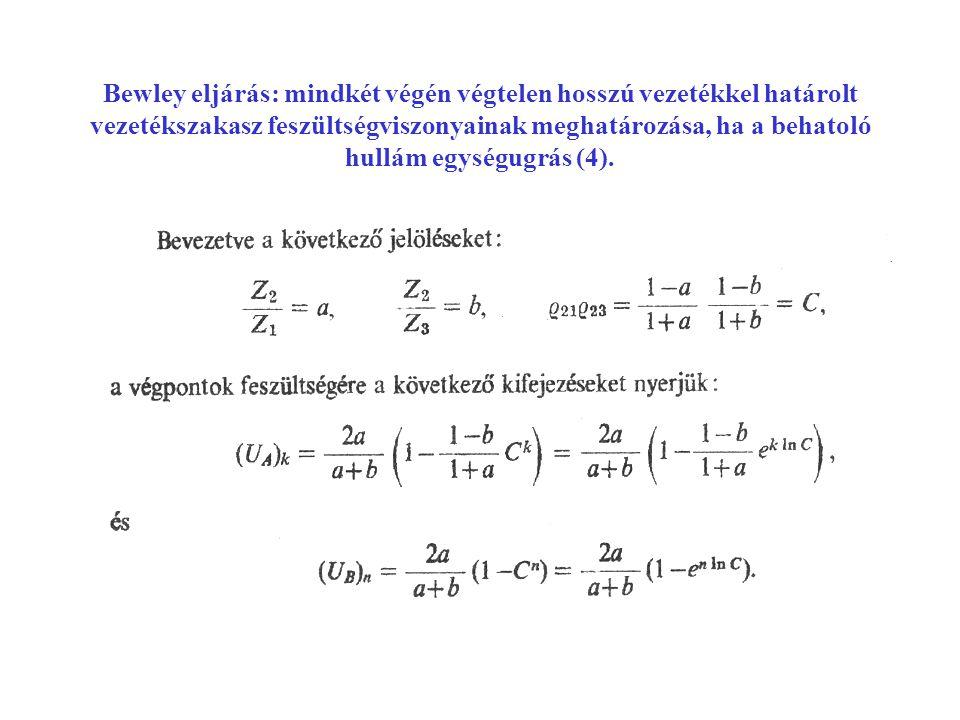 Bewley eljárás: mindkét végén végtelen hosszú vezetékkel határolt vezetékszakasz feszültségviszonyainak meghatározása, ha a behatoló hullám egységugrás (4).