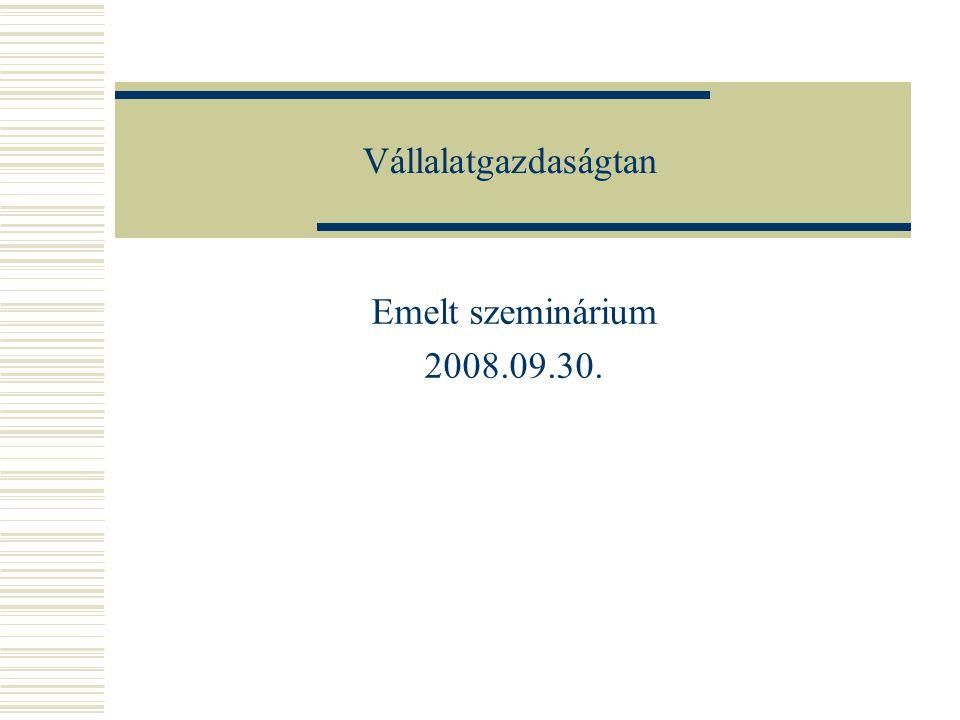 Vállalatgazdaságtan Emelt szeminárium 2008.09.30.