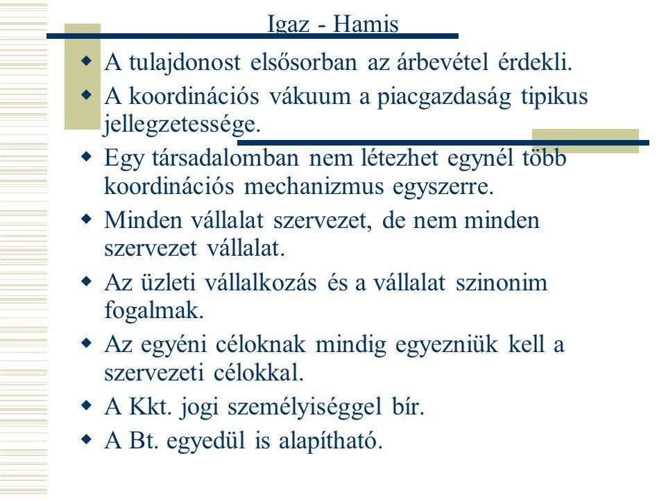 Igaz - Hamis A tulajdonost elsősorban az árbevétel érdekli. A koordinációs vákuum a piacgazdaság tipikus jellegzetessége.