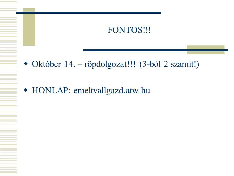 FONTOS!!! Október 14. – röpdolgozat!!! (3-ból 2 számít!) HONLAP: emeltvallgazd.atw.hu