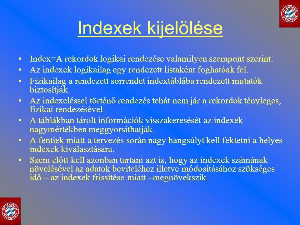 Indexek kijelölése Index=A rekordok logikai rendezése valamilyen szempont szerint. Az indexek logikailag egy rendezett listaként foghatóak fel.