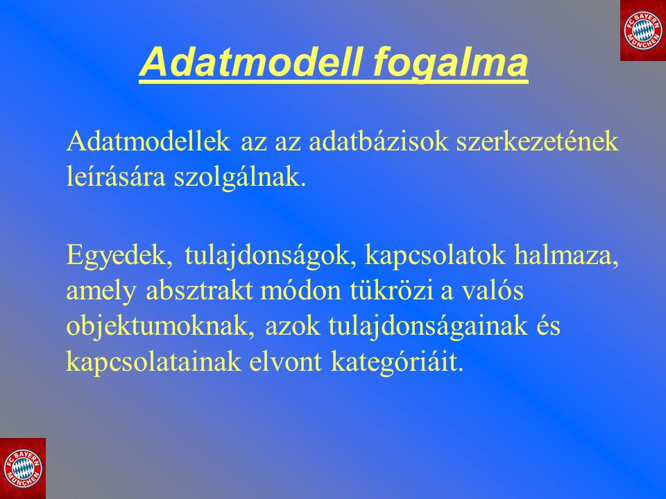 Adatmodell fogalma Adatmodellek az az adatbázisok szerkezetének leírására szolgálnak.