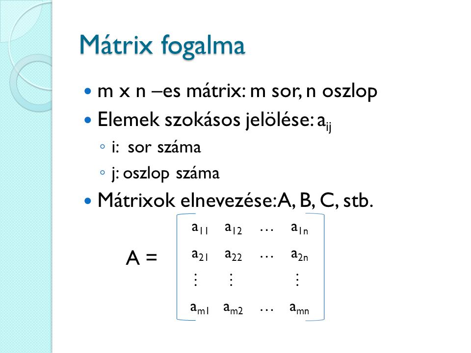 Mátrix fogalma m x n –es mátrix: m sor, n oszlop