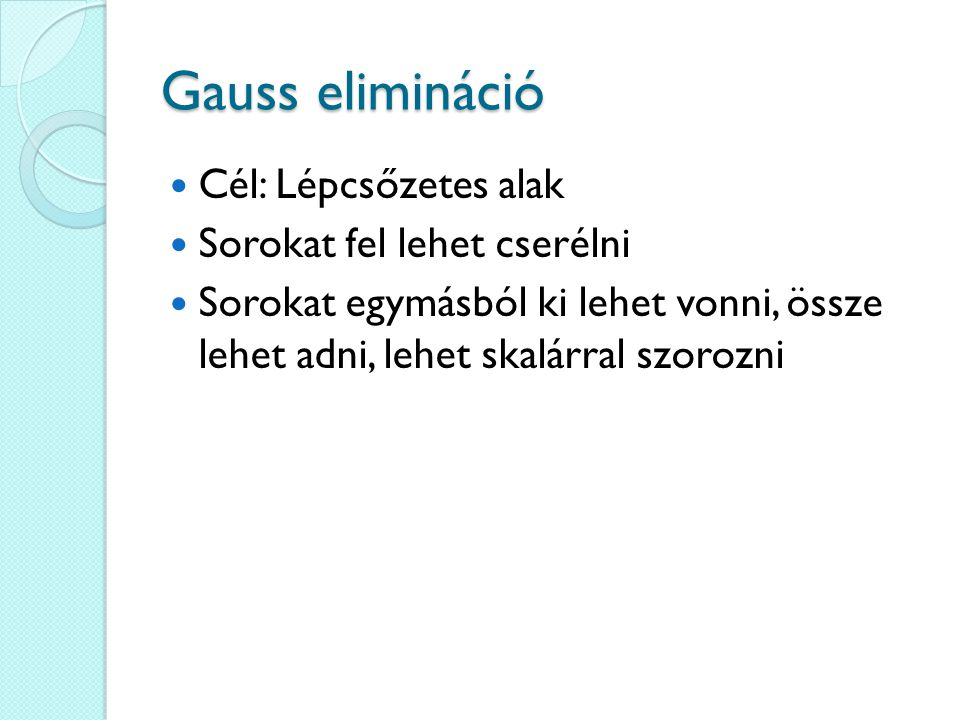 Gauss elimináció Cél: Lépcsőzetes alak Sorokat fel lehet cserélni